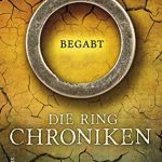 Die Ring-Chroniken - Begabt